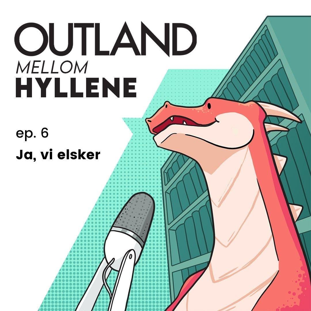 Outland Mellom Hyllene   ep. 6: Ja, vi elsker