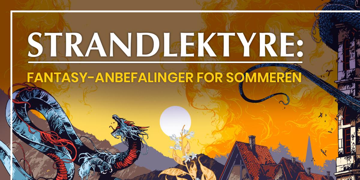 Strandlektyre: Våre beste fantasy-anbefalinger for sommeren