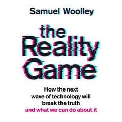 The Reality Game: A gripping investigation into deepfake videos, the next wave of fake news and what it means for democracy