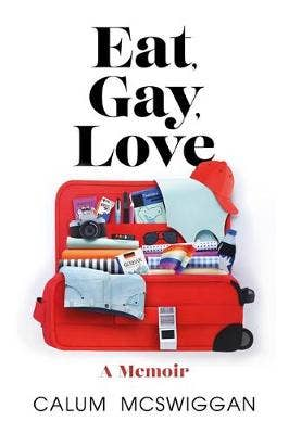 Eat, Gay, Love: 'You've never read a travel memoir like this before' (SUNDAY TIMES 'Pride Culture Guide')