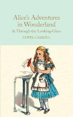 Alice's Adventures in Wonderland & Through the Looking-Glass: And What Alice Found There