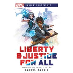 Liberty & Justice for All: A Marvel: Xavier's Institute Novel