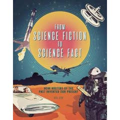 From Science Fiction to Science Fact: How Writers of the Past Invented Our Present