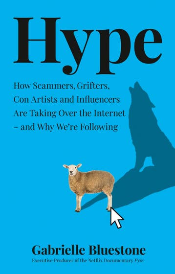 Hype: How Scammers, Grifters, Con Artists and Influencers Are Taking Over the Internet - and Why We're Following