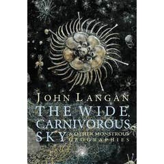 The Wide, Carnivorous Sky and Other Monstrous Geographies
