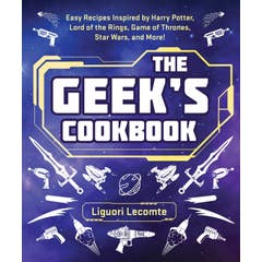 The Geek's Cookbook: Easy Recipes Inspired by Harry Potter, Lord of the Rings, Game of Thrones, Star Wars, and More!