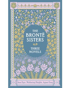 The Bronte Sisters Three Novels (Barnes & Noble Collectible Classics: Omnibus Edition): Jane Eyre - Wuthering Heights - Agnes Grey