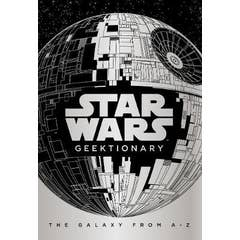 Star Wars: Geektionary: The Galaxy From A To Z