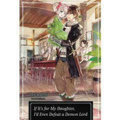 If It's for My Daughter, I'd Even Defeat a Demon Lord: Volume 1