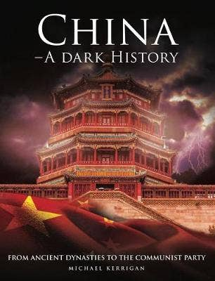 China - A Dark History: From Ancient Dynasties to the Communist Party