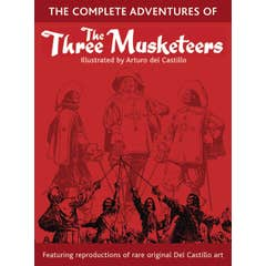 The Complete Adventures of the Three Musketeers: A Limited Collectors Edition of the Art of Arturo Del Castillo