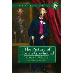 The Picture of Dorian Greyhound (Classic Tails 4): Beautifully illustrated classics, as told by the finest breeds!