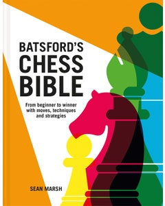 Batsford's Chess Bible: From beginner to winner with moves, techniques and strategies