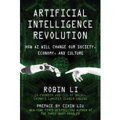Artificial Intelligence Revolution: How AI Will Change our Society, Economy, and Culture