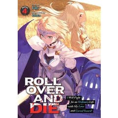 Roll Over and Die: I Will Fight for an Ordinary Life with My Love and Cursed Sword! (Light Novel) Vol. 4