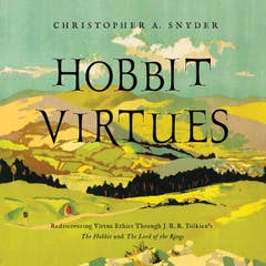 Hobbit Virtues: Rediscovering Virtue Ethics Through J. R. R. Tolkien's The Hobbit and The Lord of the Rings