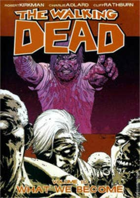 The Walking Dead Volume 10: What We Become