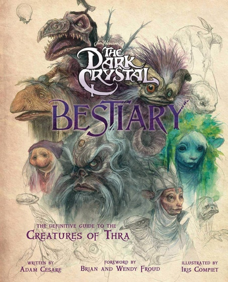 The Dark Crystal Bestiary: The Definitive Guide to the Creatures of Thra (the Dark Crystal: Age of Resistance, the Dark Crystal Book, Fantasy Art Book)