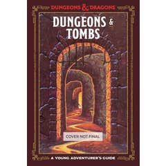Dungeons and Tombs: Dungeons and Dragons: A Young Adventurer's Guide