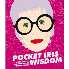 Pocket Iris Wisdom: Witty Quotes and Wise Words From Iris Apfel