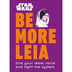 Star Wars Be More Leia: Find Your Rebel Voice And Fight The System