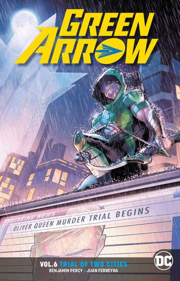 Green Arrow Volume 6: Trial of Two Cities: Rebirth