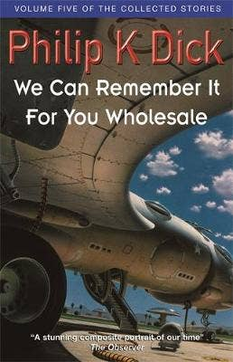We Can Remember It For You Wholesale: Volume Five Of The Collected Stories