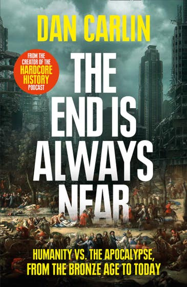 The End Is Always Near: Humanity vs the Apocalypse, from the Bronze Age to Today
