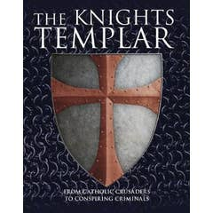The Knights Templar: From Catholic Crusaders to Conspiring Criminals