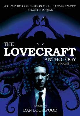 The Lovecraft Anthology 1: A Graphic Collection of H. P. Lovecraft's Short Stories