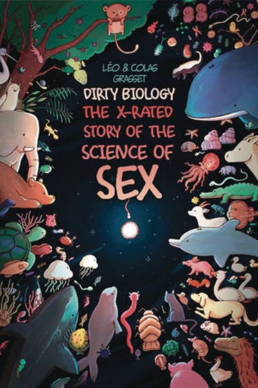 Dirty Biology: The X-Rated Story of the Science of Sex
