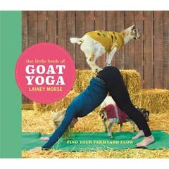 The Little Book of Goat Yoga: Find Your Farmyard Flow