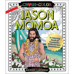 Crush and Color: Jason Momoa: A Coloring Book of Fantasies with an Epic Dreamboat