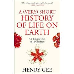 A (Very) Short History of Life On Earth: 4.6 Billion Years in 12 Chapters HC