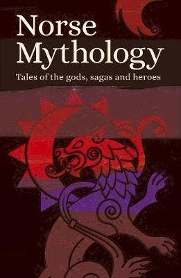 Norse Mythology: Tales of the Gods, Sagas and Heroes