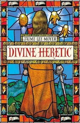 Divine Heretic: a breath-taking re-imagining of the Joan of Arc story by an award-winning author