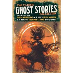 The Classic Ghost Stories Collection: Chilling Tales from Guy de Maupassant, M. R. James, Edith Wharton, E. F. Benson, Sheridan Le Fanu, Henry James