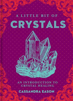 A Little Bit of Crystals: An Introduction to Crystal Healing HC