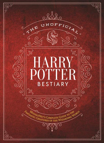 The Unofficial Harry Potter Bestiary: MuggleNet's Complete Guide to the Fantastic Creatures of the Wizarding World