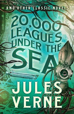 20,000 Leagues Under the Sea and Other Classic Novels