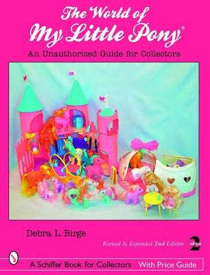 World of My Little Pony, The: an Unauthorized Guide for Collectors