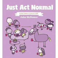 Just Act Normal: A Pie Comics Collection SC