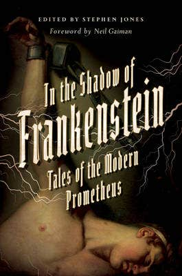 In the Shadow of Frankenstein: Tales of the Modern Prometheus