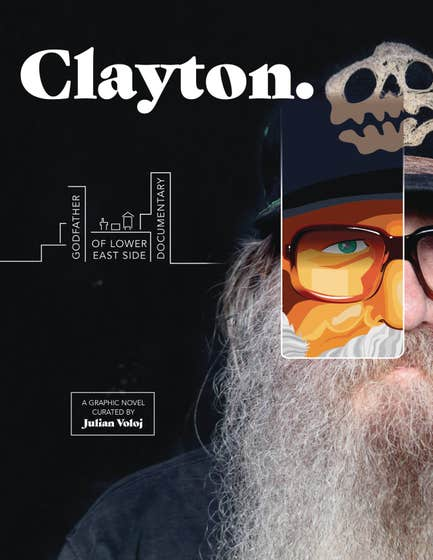 Clayton: Godfather of Lower East Side Documentary--A Graphic Novel