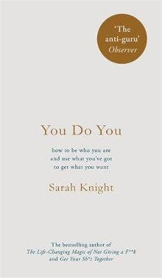 You Do You: (A No-F**ks-Given Guide) how to be who you are and use what you've got to get what you want