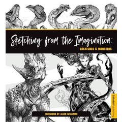 Sketching from the Imagination: Creatures & Monsters: Creatures & Monsters