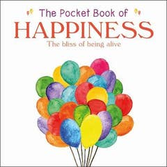 The Pocket Book of Happiness: The Bliss of Being Alive