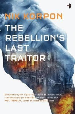 The Rebellion's Last Traitor: BOOK I IN THE MEMORY THIEF TRILOGY