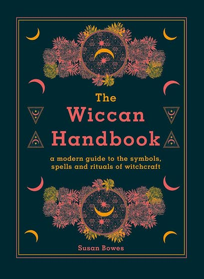 The Wiccan Handbook: A Modern Guide to the Symbols, Spells and Rituals of Witchcraft
