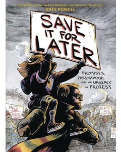 Save it For Later Promises Parenthood Urgency Protest